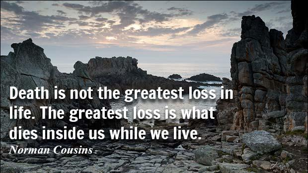Death is not the greatest loss in life