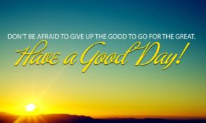 Quote Have A Good Day Have A Good Day Quote  – Daily Quote
